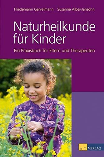 Garvelmann, Friedemann<br />Naturheilkunde für Kinder: Ein Praxisbuch für Eltern, Therapeuten und Är