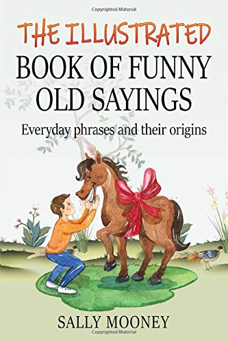 Book: The Illustrated Book of Funny Old Sayings - Everyday phrases and their origins by Sally Mooney