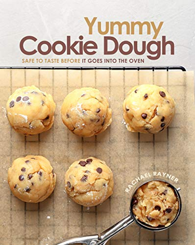 Yummy Cookie Dough: Safe to Taste before It Goes into the Oven (English Edition)