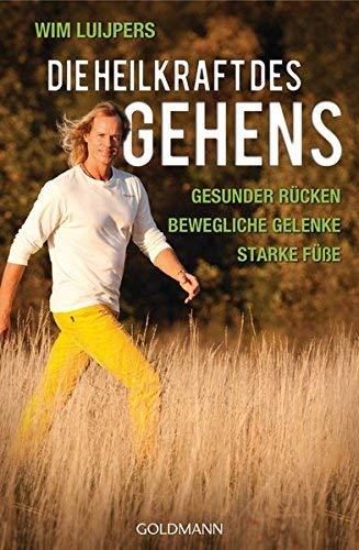Die Heilkraft des Gehens: * Gesunder Rücken - * Bewegliche Gelenke - * Starke Füße by Wim Luijpers(29. April 2014)