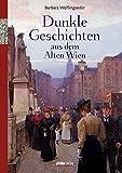 Dunkle Geschichten aus dem alten Wien: Abgründiges & Mysteriöses