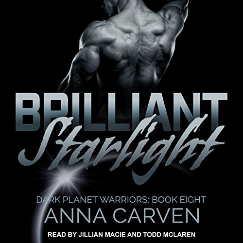Brilliant Starlight     Dark Planet Warriors Series, Book 8               By:                                                                                                                                 Anna Carven                               Narrated by:                                                                                                                                 Jillian Macie,                                                                                        Todd McLaren                      Length: 8 hrs and 10 mins     5 ratings     Overall 5.0