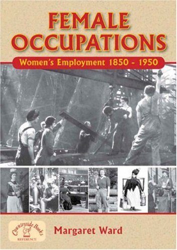 Female Occupations: Women's Employment from 1850-1950 (Family History (Pen & Sword))