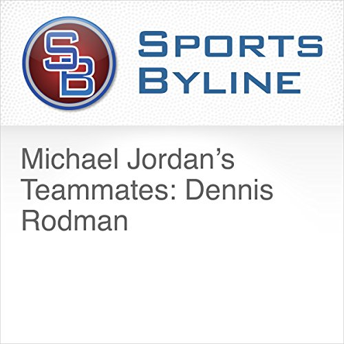 Michael Jordan's Teammates: Dennis Rodman  audiobook cover art