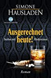 Simone Hausladen: Ausgerechnet Heute!