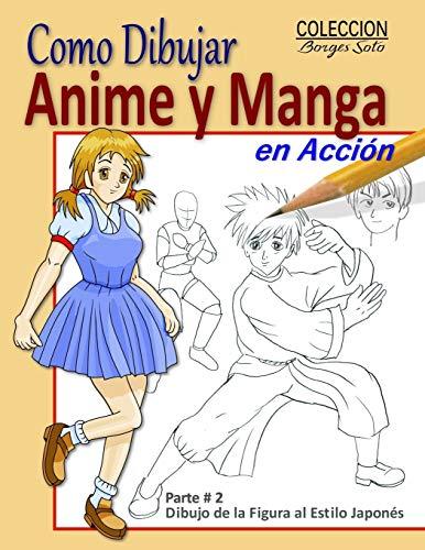 Como Dibujar Anime y Manga en Accion / Dibujo de la Figura al Estilo Japones: Fundamentos para el Diseno de Personajes en Accion - Movimiento Basicos y Artes Marciales: 37 (Coleccion Borges Soto)