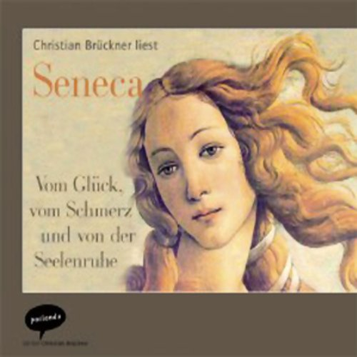 Vom Glück, vom Schmerz und von der Seelenruhe. Eine Auswahl aus Senecas Schriften audiobook cover art