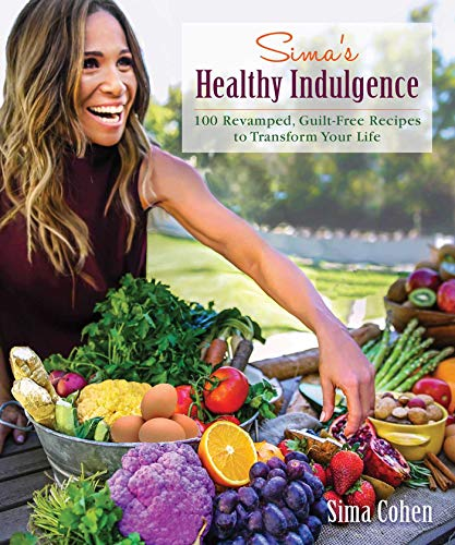 Sima's Healthy Indulgence: 100 Revamped, Guilt-Free Recipes to Transform Your Life (English Edition)