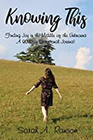 Knowing This: Finding Joy in the Middle of the Unknowns: a 90-day Devotional Journal