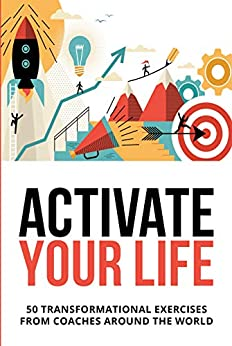 Activate Your Life: 50 Transformational Exercises From Coaches Around The World by [Derek Loudermilk]