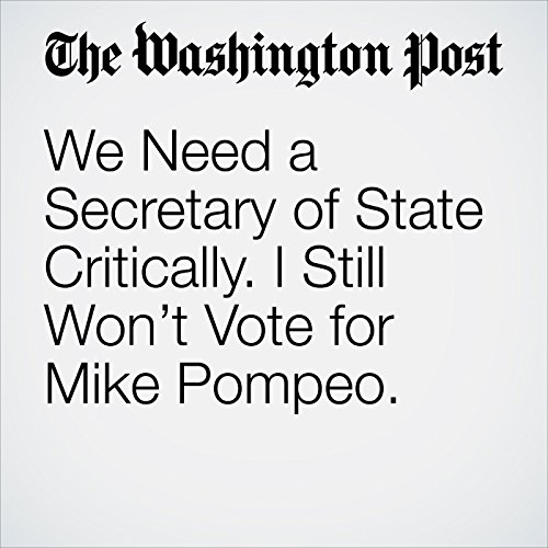 We Need a Secretary of State Critically. I Still Won't Vote for Mike Pompeo. copertina