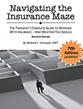 Navigating the Insurance Maze: The Therapist's Complete Guide to Working with Insurance - And Whether You Should SEVENTH EDITION