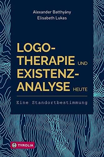 Logotherapie und Existenzanalyse heute: Eine Standortbestimmung. Mit einem Geleitwort von Eleonore Frankl und einem Vorwort von Franz Vesely.