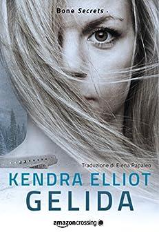 Gelida (Bone Secrets Vol. 2) di [Kendra Elliot, Elena Papaleo]