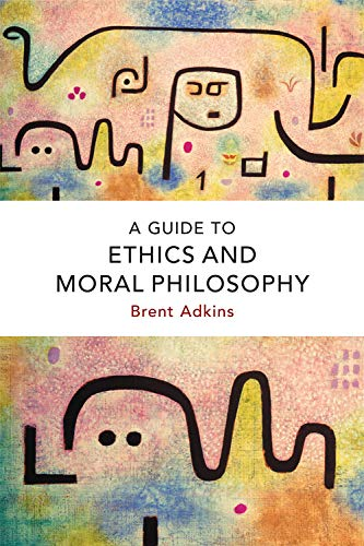 Compare Textbook Prices for A Guide to Ethics and Moral Philosophy 1 Edition ISBN 9781474422789 by Adkins, Brent