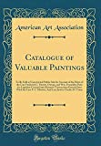 Catalogue of Valuable Paintings: To Be Sold at Unrestricted Public Sale for Account of the Heirs of...