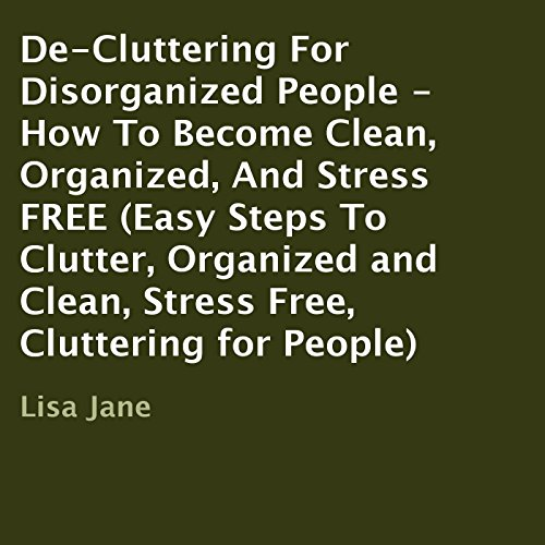 De-Cluttering for Disorganized People audiobook cover art