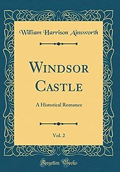 Windsor Castle Vol 2  A Historical Romance  Classic Reprint