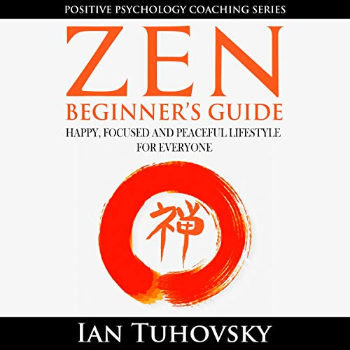 Zen: Beginner's Guide: Happy, Peaceful and Focused Lifestyle for Everyone cover art