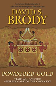 Powdered Gold: Templars and the American Ark of the Covenant (Templars in America Series Book 3) by [David S. Brody]