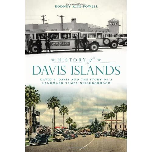 History of Davis Islands: David P. Davis and the Story of a Landmark Tampa