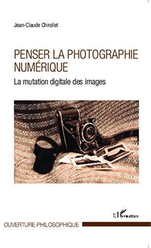 Penser la photographie numérique: La mutation digitale des images (Ouverture Philosophique) (French Edition)