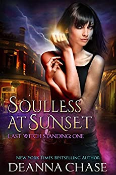 Soulless at Sunset (Last Witch Standing Book 1) by [Deanna Chase]