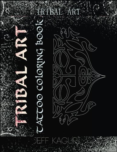 Tattoo Coloring Book: Tribal Art: Tattoo Books: Coloring Book for Adults (Volume 1)