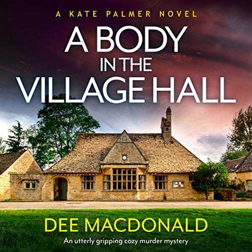 A Body in the Village Hall: An Utterly Gripping Cozy Murder Mystery: A Kate Palmer Novel, Book 1