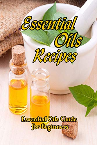 Essential Oils Recipes: Essential Oils Guide for Beginners: Mother's Day Gifts (English Edition)