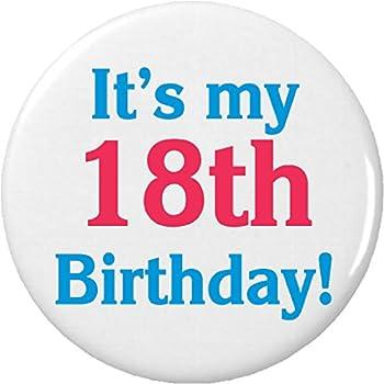 "It s my 18th Birthday! 2.25"" Large Pinback Button Pin Eighteenth Celebrate Happy"