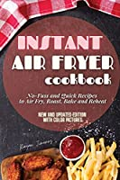 Instant Air Fryer Cookbook: No-Fuss and Quick Recipes to Air Fry, Roast, Bake and Reheat