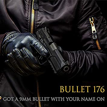 BULLET 176 - Got A 9mm Bullet With Your Name On