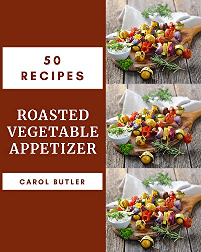 50 Roasted Vegetable Appetizer Recipes: Best-ever Roasted Vegetable Appetizer Cookbook for Beginners (English Edition)