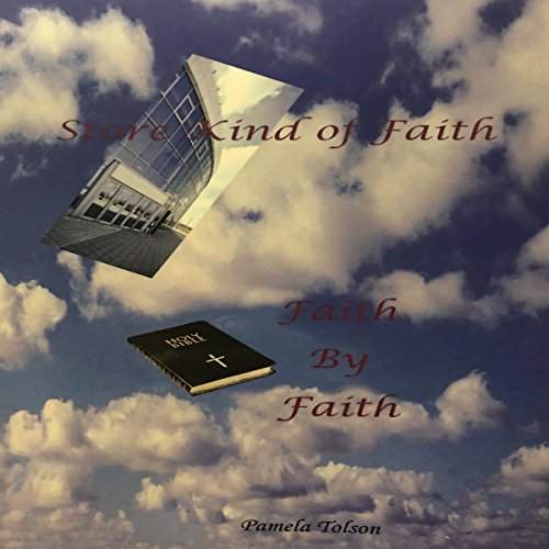 Store Kind of Faith, Faith by Faith                   By:                                                                                                                                 Pamela Tolson                               Narrated by:                                                                                                                                 Tiana Melvina Woods                      Length: 26 mins     Not rated yet     Overall 0.0