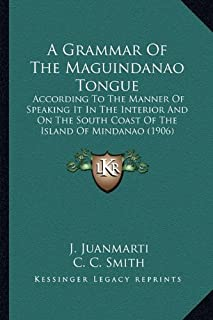A Grammar of the Maguindanao Tongue: According to the Manner of Speaking It in the Interior and on the South Coast of the ...
