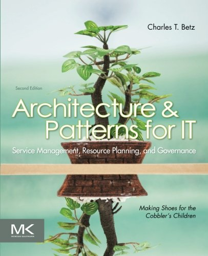 Architecture and Patterns for IT Service Management, Resource Planning, and Governance: Making Shoes for the Cobbler\'s Children