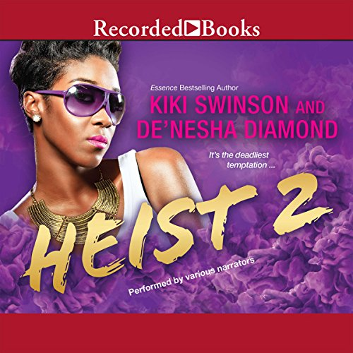 Heist 2                   By:                                                                                                                                 Kiki Swinson,                                                                                        De'nesha Diamond                               Narrated by:                                                                                                                                 Paula Jai Parker,                                                                                        Alonzo Riggs,                                                                                        Dylan Ford,                   and others                 Length: 7 hrs and 27 mins     49 ratings     Overall 4.4