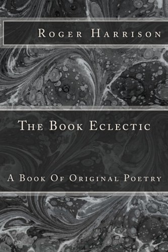 Book: The Book Eclectic (A Book Of Original Poetry) by Roger Harrison