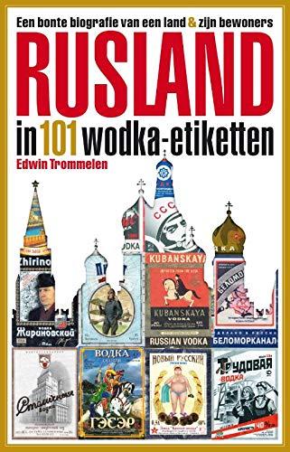 Rusland in 101 wodka-etiketten: Een bonte biografie van een land & zijn bewoners