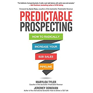 Predictable Prospecting     How to Radically Increase Your B2B Sales Pipeline              Written by:                                                                                                                                 Marylou Tyler,                                                                                        Jeremey Donovan                               Narrated by:                                                                                                                                 Todd Belcher                      Length: 4 hrs and 37 mins     1 rating     Overall 4.0