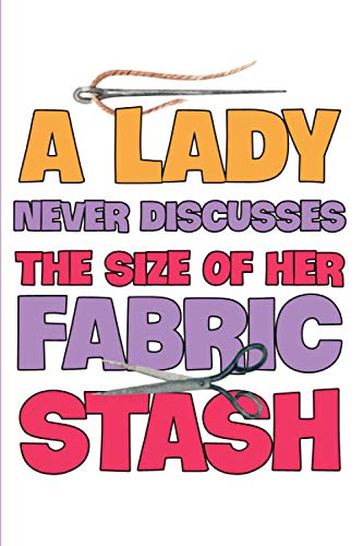 A Lady Never Discusses The Size Of Her Fabric Stash: sewing and quilting sewing needles best sewing machine sewing for beginners sewing ideas ... sewing for kids sewing gifts sewing books