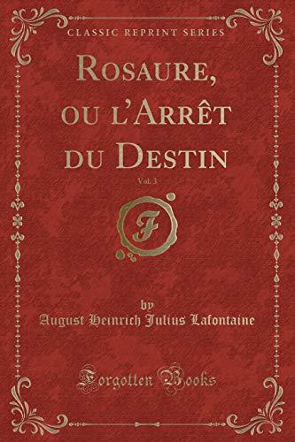 Rosaure, ou l'Arrêt du Destin, Vol. 3 (Classic Reprint)