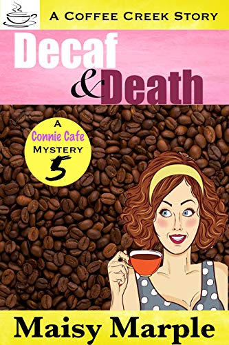 Decaf & Death (Connie Cafe Mystery Series Book 5) by [Maisy Marple]