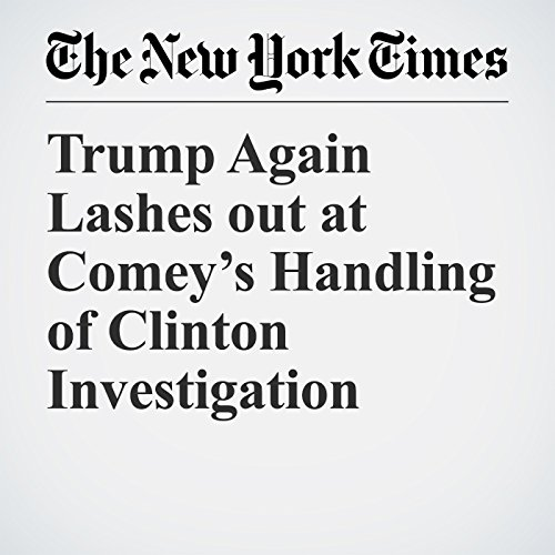 Trump Again Lashes out at Comey's Handling of Clinton Investigation copertina