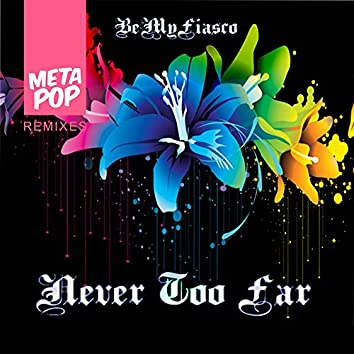 Never Too Far: MetaPop Remixes