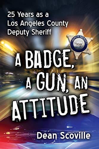 A Badge, a Gun, an Attitude: 25 Years as a Los Angeles County Deputy Sheriff