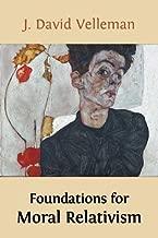 Foundations for Moral Relativism by J. David Velleman (2013-04-17)