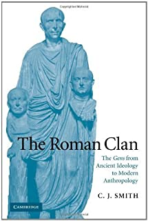 The Roman Clan: The Gens from Ancient Ideology to Modern Anthropology (The W. B. Stanford Memorial Lectures) by C. J. Smith(2008-11-24)