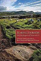Making Journeys: Archaeologies of Movement